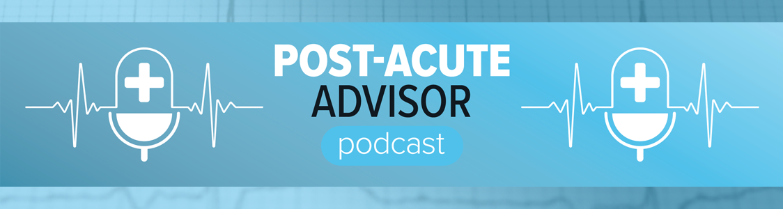 Post-Acute Advisor Podcast